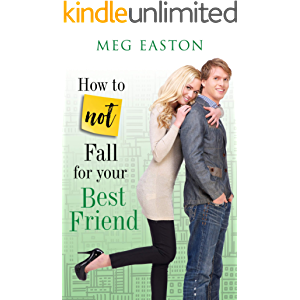 How to Not Fall for Your Best Friend: A Sweet and Humorous Romance