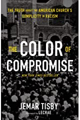 The Color of Compromise: The Truth about the American Church's Complicity in Racism Kindle Edition