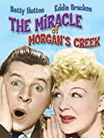 MIRACLE OF MORGAN'S CREEK