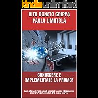 CONOSCERE E IMPLEMENTARE LA PRIVACY: Guida alla protezione dei dati personali secondo il Regolamento UE 2016/679 per consulenti, DPO, enti ed imprese