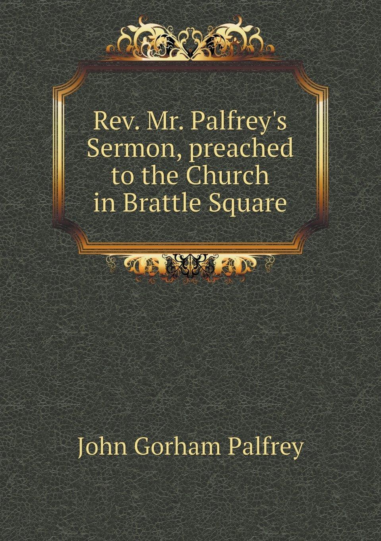 Read Online Rev. Mr. Palfrey's Sermon, preached to the Church in Brattle Square pdf