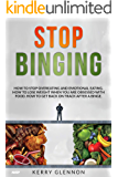 Stop Binging: How to stop overeating, emotional eating, and lose weight when you are obsessed with food.