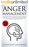Anger Management: A Psychologist's Guide to Master Your Emotions, Identify & Control Anger To Ultimately Take Back Your Life (Psychology Self-Help Book 4)