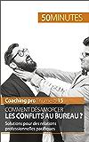 Comment désamorcer les conflits au bureau ?: Solutions pour des relations professionnelles pacifiques (Coaching pro t. 15)