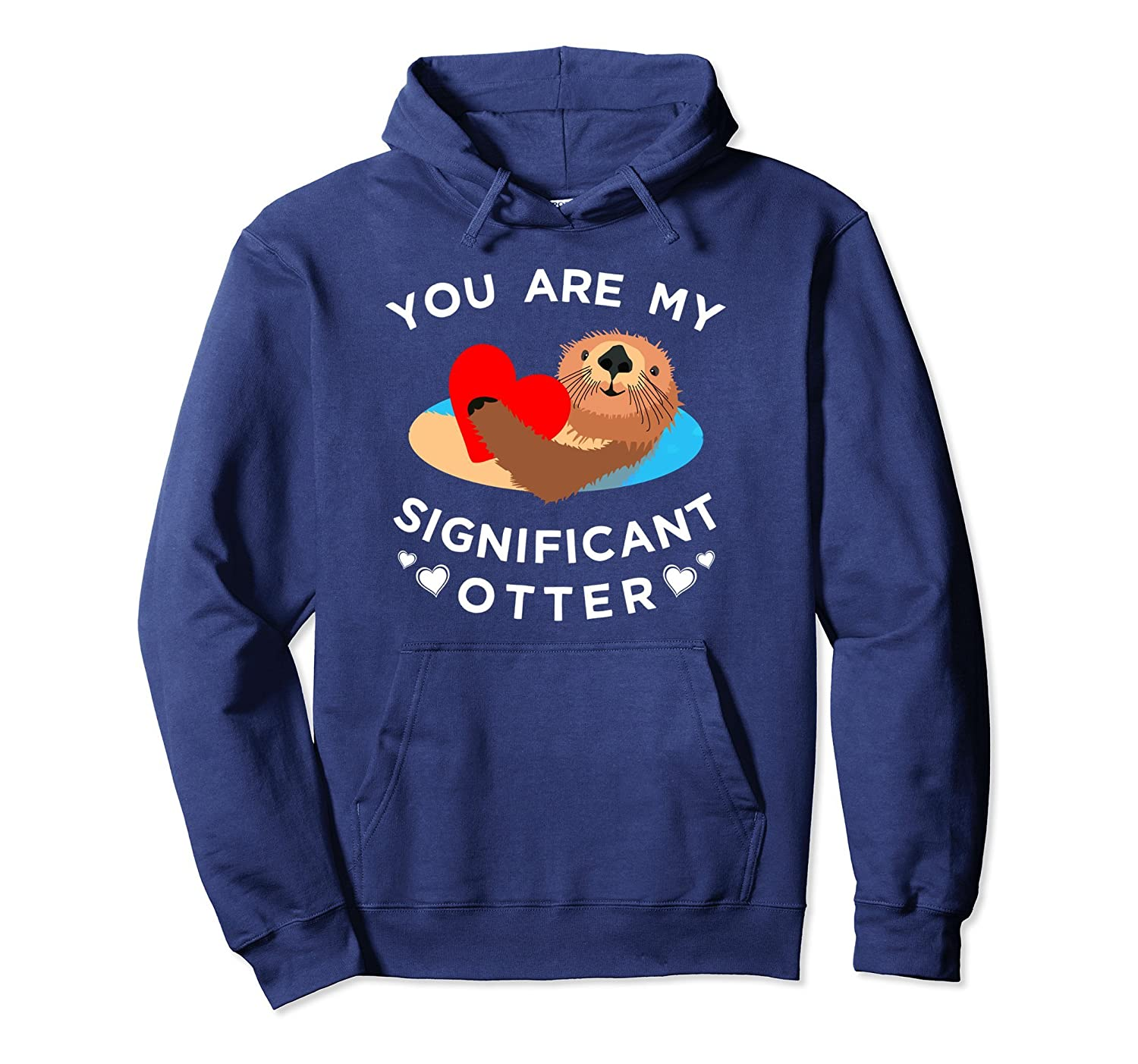Youre My Significant Otter Cute Romantic Hoodie Pullover-ah my shirt one gift