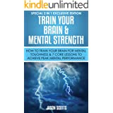 Train Your Brain & Mental Strength : How to Train Your Brain for Mental Toughness & 7 Core Lessons to Achieve Peak Mental Per
