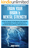 Train Your Brain & Mental Strength : How to Train Your Brain for Mental Toughness & 7 Core Lessons to Achieve Peak…
