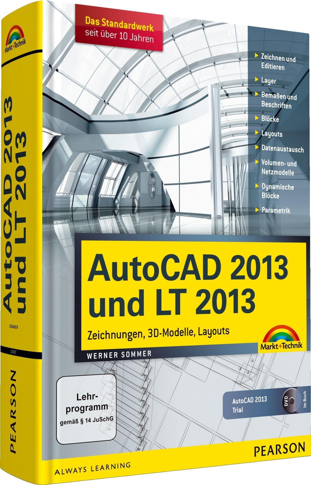AutoCAD 2013 und LT 2013: Zeichnungen, 3D-Modelle, Layouts (Kompendium / Handbuch)
