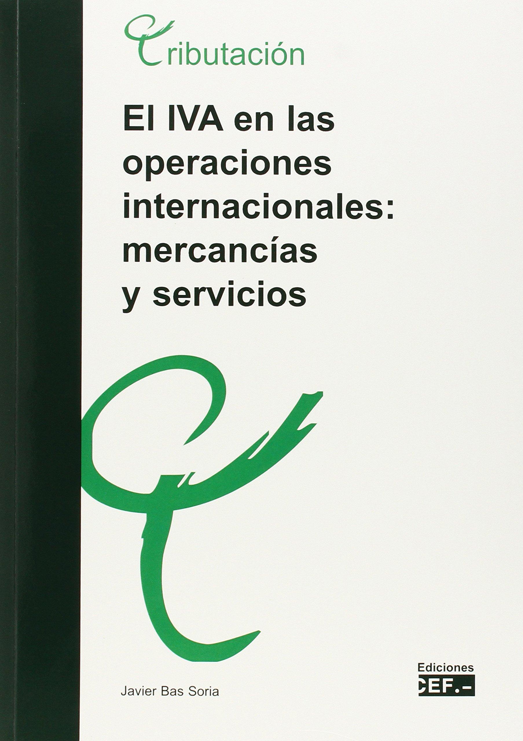 El IVA en las operaciones internacionales: mercancías y servicios: Amazon.es: Javier Bas Soria: Libros
