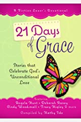 21 Days of Grace: Stories that Celebrate God's Unconditional Love (A Fiction Lover's Devotional) Hardcover