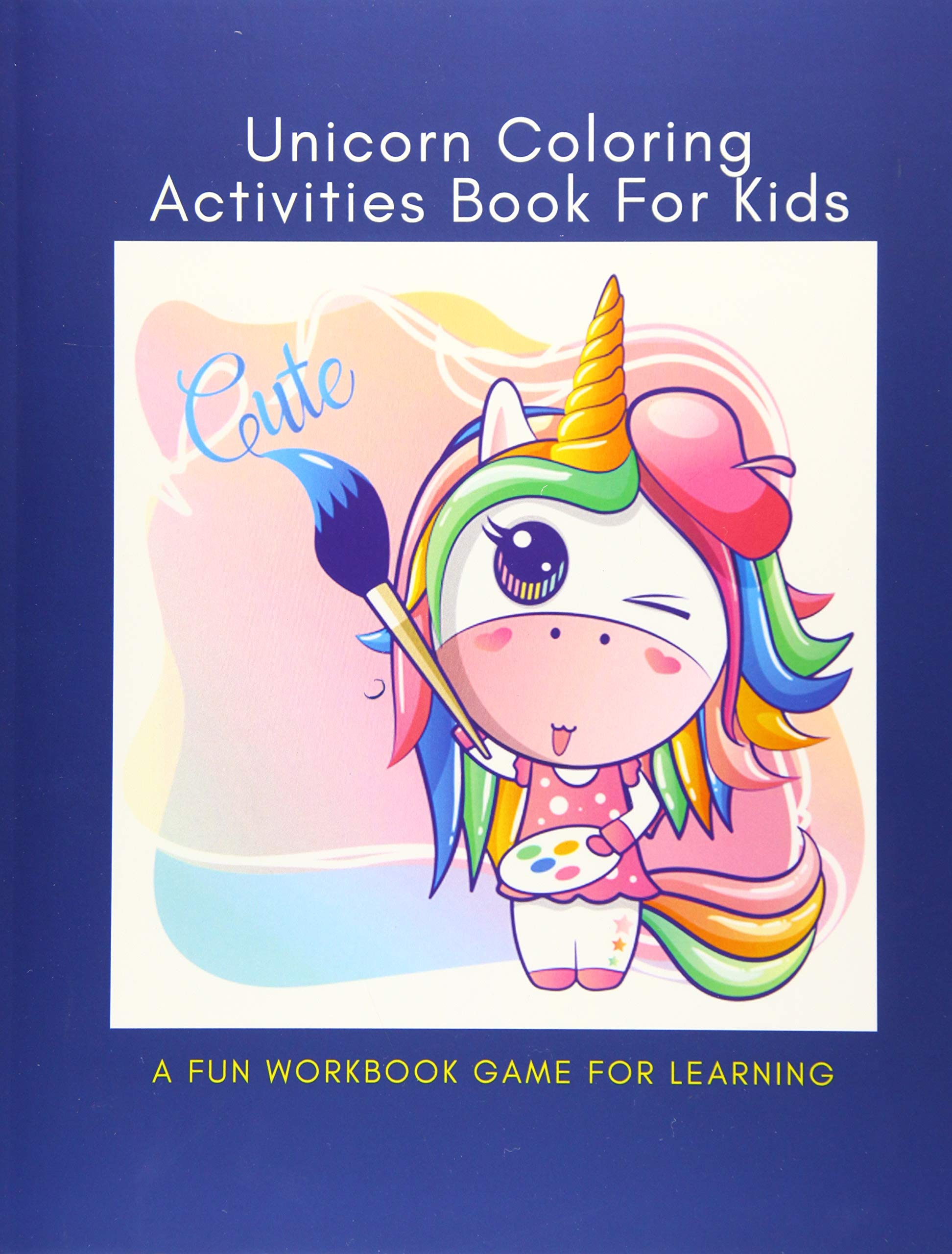 - Unicorn Coloring Activities Book For Kids: A Fun Unicon Color Kid