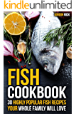 Fish Cookbook: 30 Highly Popular Fish Recipes Your Whole Family Will Love
