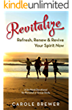 Revitalize: Refresh, Renew & Revive Your Spirit Now