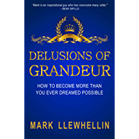 DELUSIONS OF GRANDEUR: HOW TO BECOME MORE THAN YOU EVER DREAMED POSSIBLE (HAPPY AND SUCCESSFUL SERIES Book 2) (English Edition)