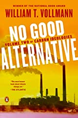 No Good Alternative: Volume Two of Carbon Ideologies Kindle Edition