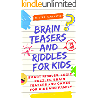 Brain Teasers and Riddles for Kids: Smart Riddles, Logic Puzzles, Brain Teasers and Mind Games for Kids and Family (Ages…
