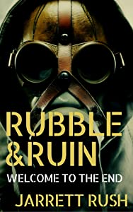 Rubble and Ruin:Welcome to the End