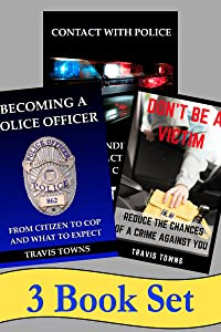 Kindle Publishing Package: Becoming A Police Officer + Contact With Police + Don't Be A Victim: Kindle Publishing Package - 3 Book Discounted Set!