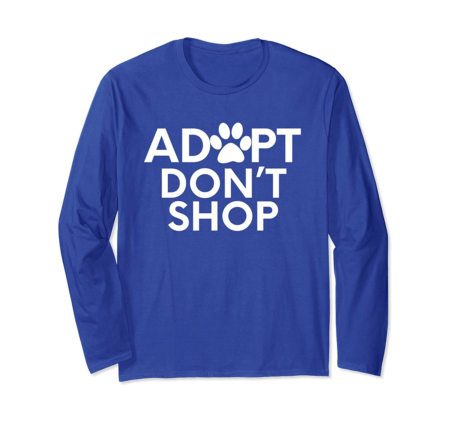 ADOPT DONT SHOP T Shirt Animal Rescue LONG SLEEVE Tee-alottee gift