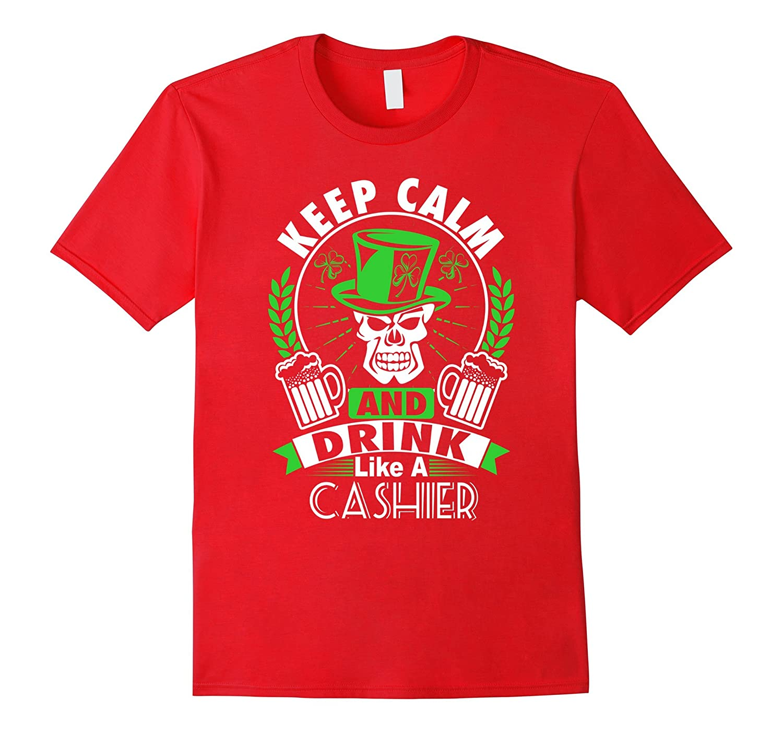 Keep calm and Drink like an CASHIER T Shirt Gift-TD