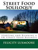 Street Food Soliloquy: Starting and Running a UK Street Food Business (English Edition)