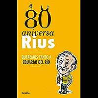 80 Aniversarius (Obra completa): Queremos tanto a Eduardo del Río (Spanish Edition)