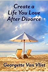 Create a Life You Love After Divorce Kindle Edition