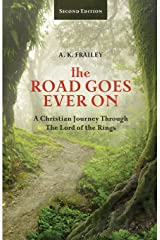 The Road Goes Ever On: A Christian Journey Through The Lord of the Rings Paperback