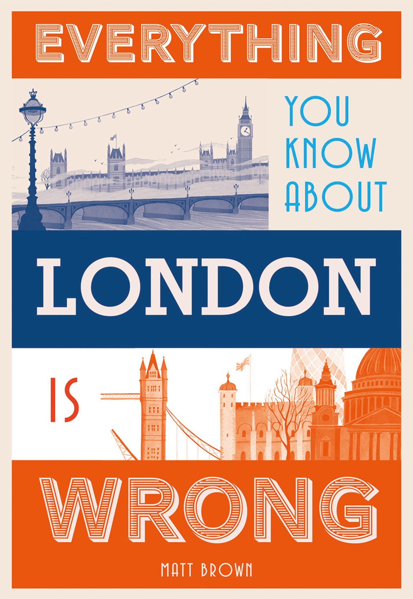 Everything You Know About London Is Wrong  Everything You Know Is Wrong   English Edition