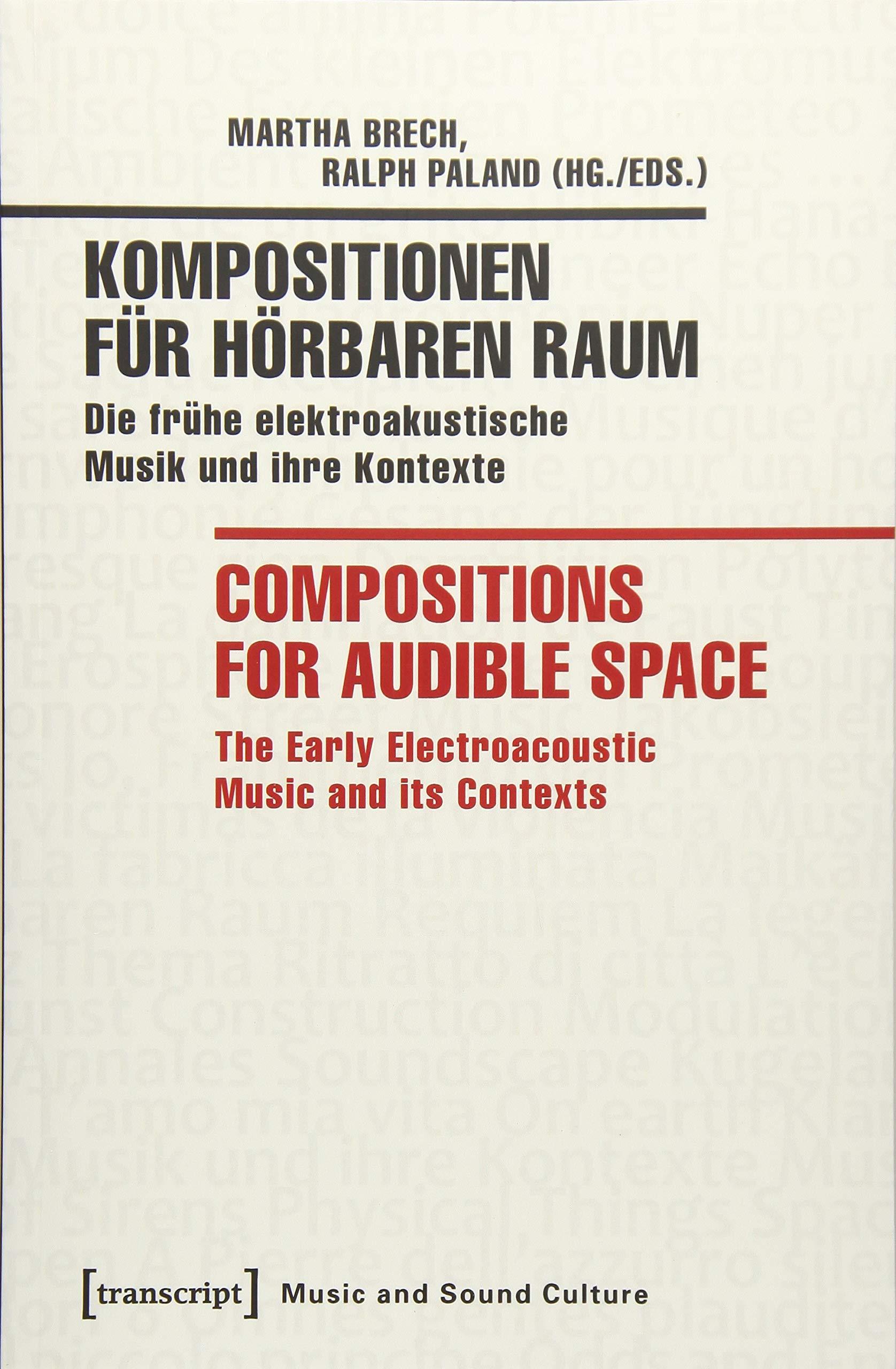 Kompositionen für hörbaren Raum / Compositions for Audible Space: Die frühe elektroakustische Musik und ihre Kontexte / The Early Electroacoustic Music and its Contexts (Musik und Klangkultur)