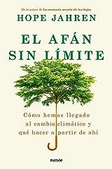 El afán sin límite: Cómo hemos llegado al cambio climático y qué hacer a partir de ahí (Spanish Edition) Kindle Edition