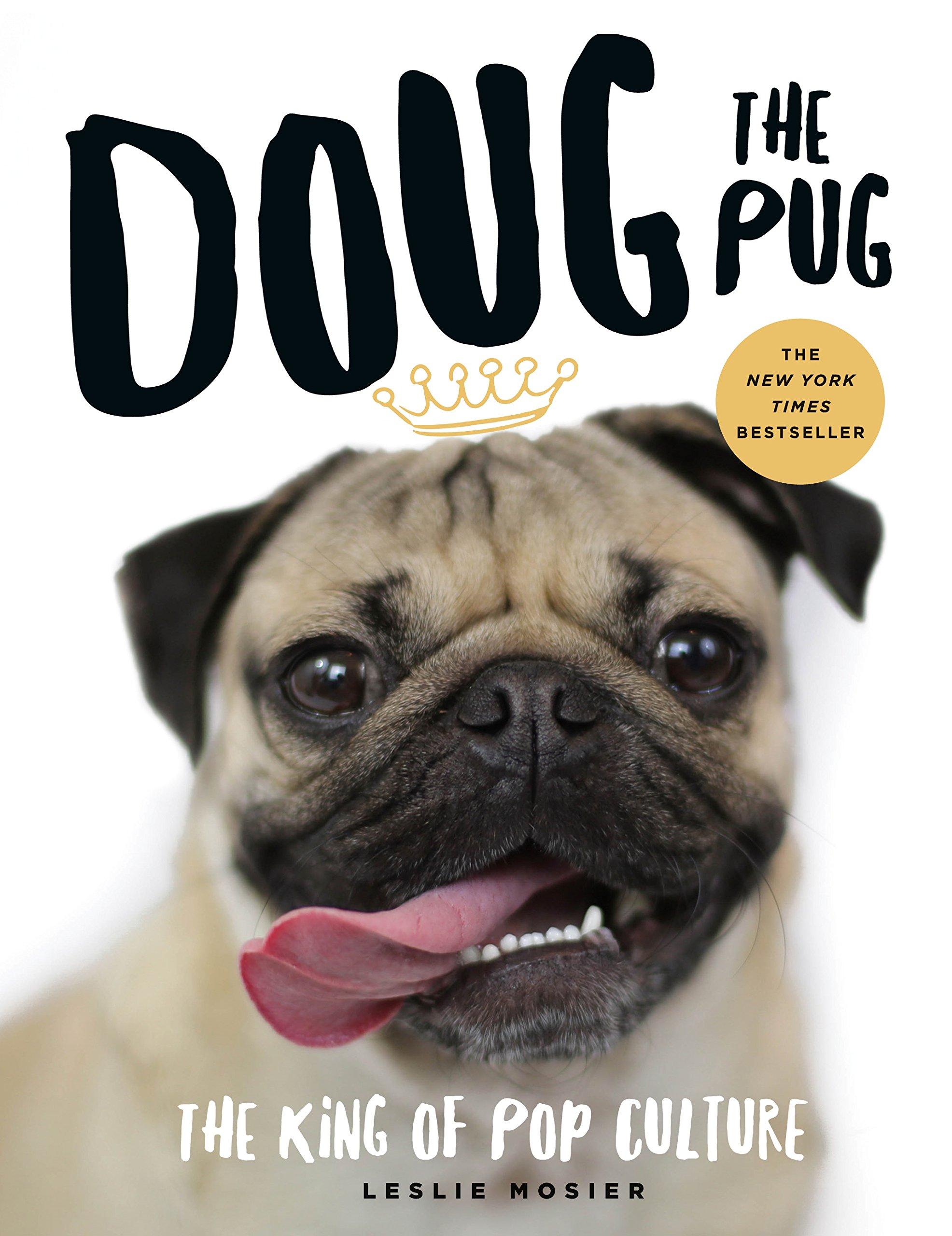 Amazon Doug The Pug King Of Pop Culture 9781250100825 Leslie Mosier Books