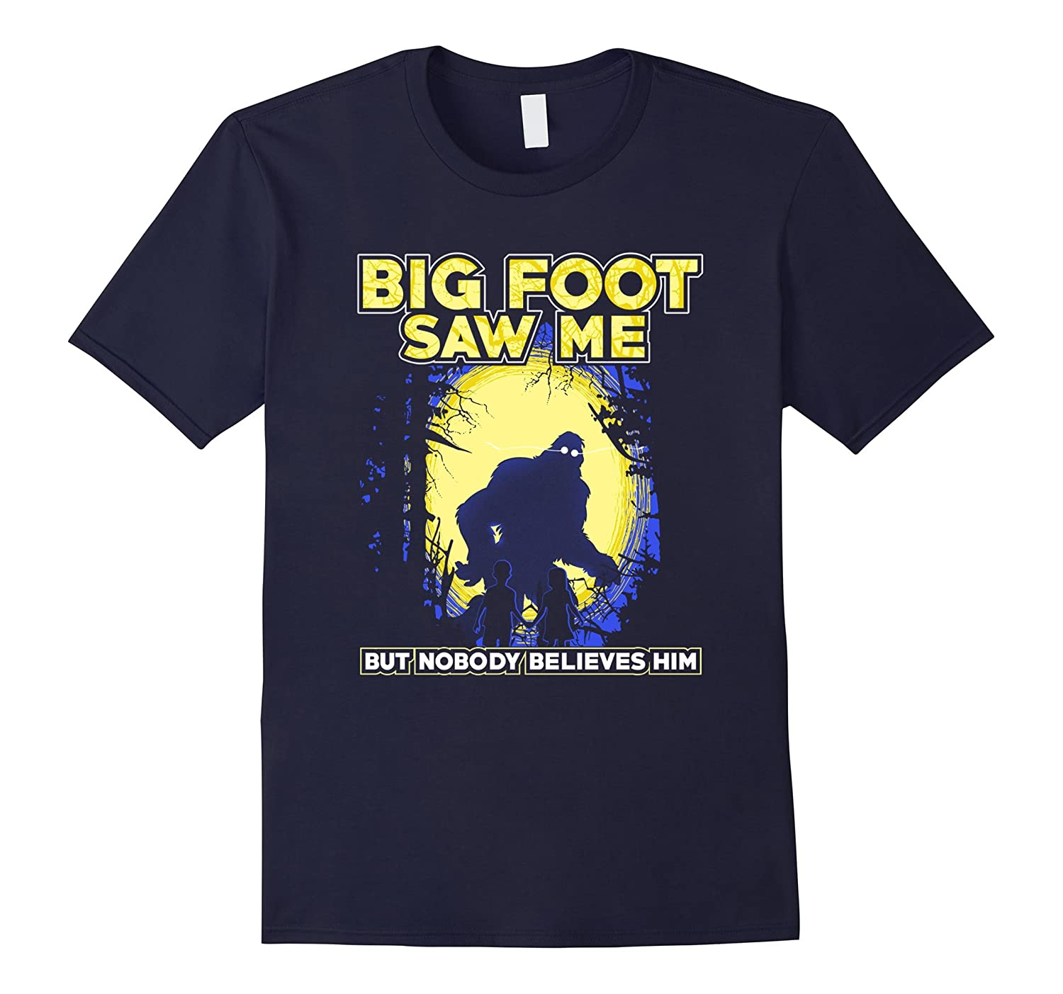 Bigfoot Saw Me But Nobody Believes Him Fun Sasquatch T-Shirt-FL