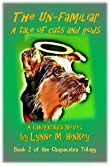 The Un-Familiar: A Tale of Cats and Gods (The Chupacabra Trilogy Book 2) Kindle Edition