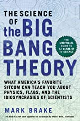 The Science of The Big Bang Theory: What America's Favorite Sitcom Can Teach You about Physics, Flags, and the Idiosyncrasies of Scientists Kindle Edition