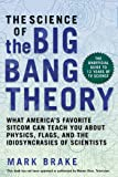 The Science of The Big Bang Theory: The Ultimate Dissection of TV's Favorite Sitcom