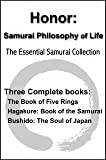 Honor: Samurai Philosophy of Life - The Essential Samurai Collection - The Book of Five Rings, Hagakure:The Way of the Samurai, Bushido: The Soul of Japan (with linked TOC) (English Edition)