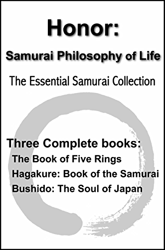 Honor: Samurai Philosophy of Life - The Essential Samurai Collection - The Book of Five Rings; Hagakure:The Way of the Samurai; Bushido: The Soul of Japan (with linked TOC)