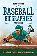 Baseball Biographies for Kids: The Greatest Players from the 1960s to Today Kindle Edition