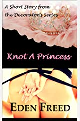 Knot a Princess: A Short Story from the Decorators Series Kindle Edition