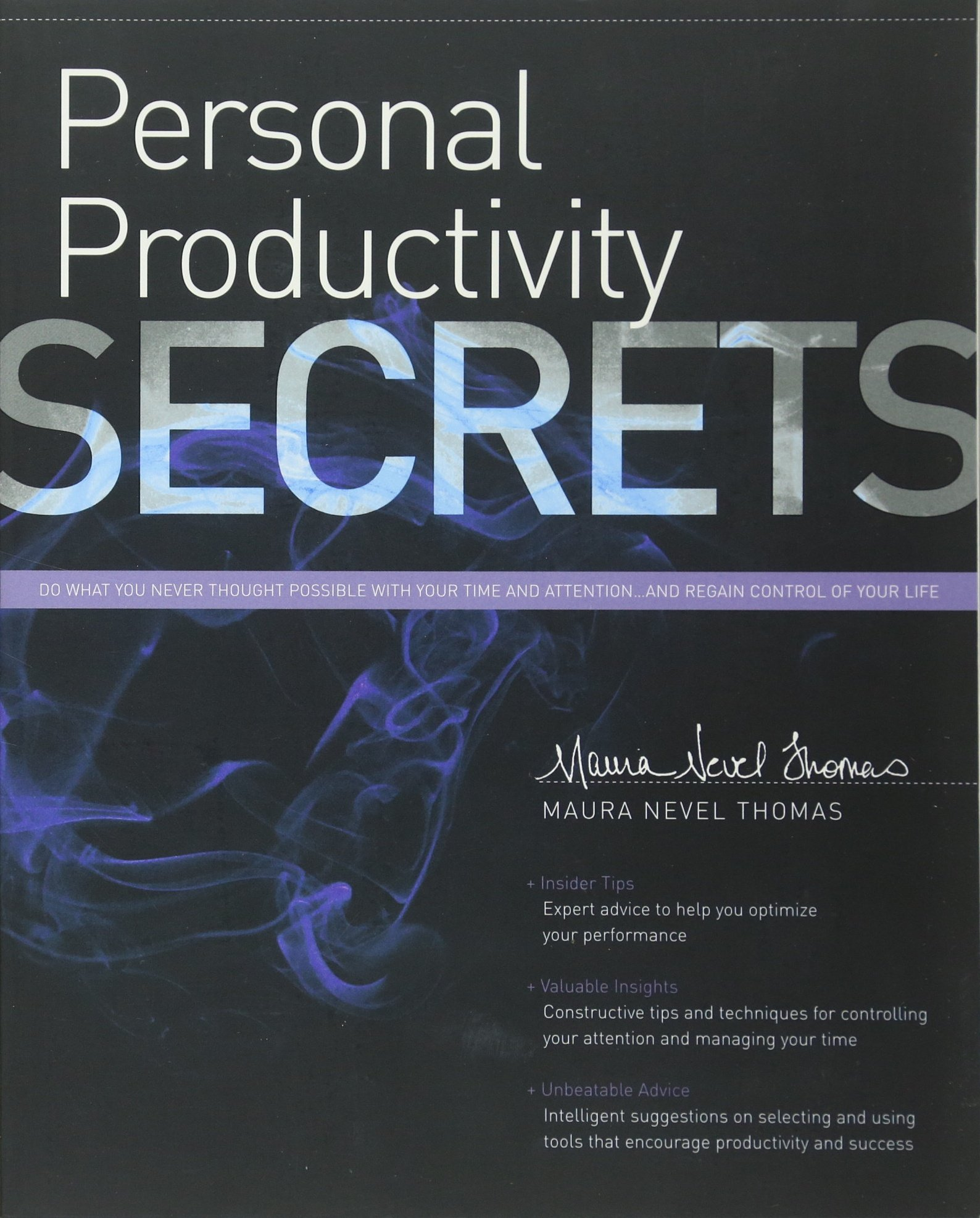 Personal Productivity Secrets: Do what you never thought possible with your  time and attention... and regain control of your life: Maura Thomas: ...