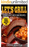 Let's Grill  Tennessee's Best BBQ Recipes: World Famous Memphis BBQ