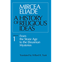 History of Religious Ideas, Volume 1: From the Stone Age to the Eleusinian Mysteries (English Edition)