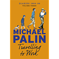 Travelling to Work: Diaries 1988–1998 (Palin Diaries Book 3)