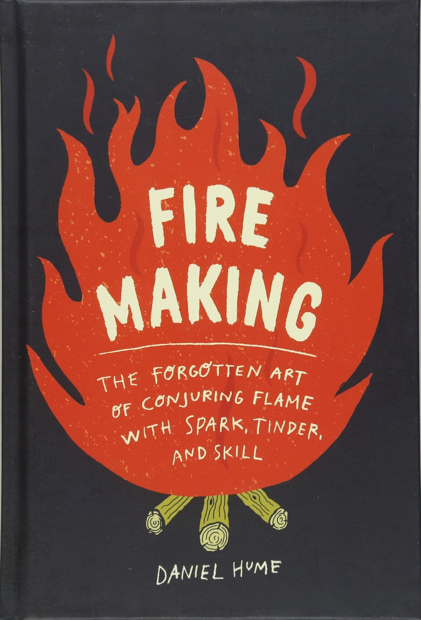 Read Online Fire Making: The Forgotten Art of Conjuring Flame with Spark, Tinder, and Skill pdf