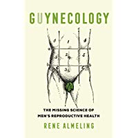 Guynecology: The Missing Science of Men's Reproductive Health