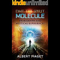DMT : THE SPIRIT MOLECULE: NEAR-DEATH AND MYSTICAL EXPERIENCES