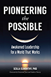 Pioneering the Possible: Awakened Leadership for a World That Works (Sacred Activism)