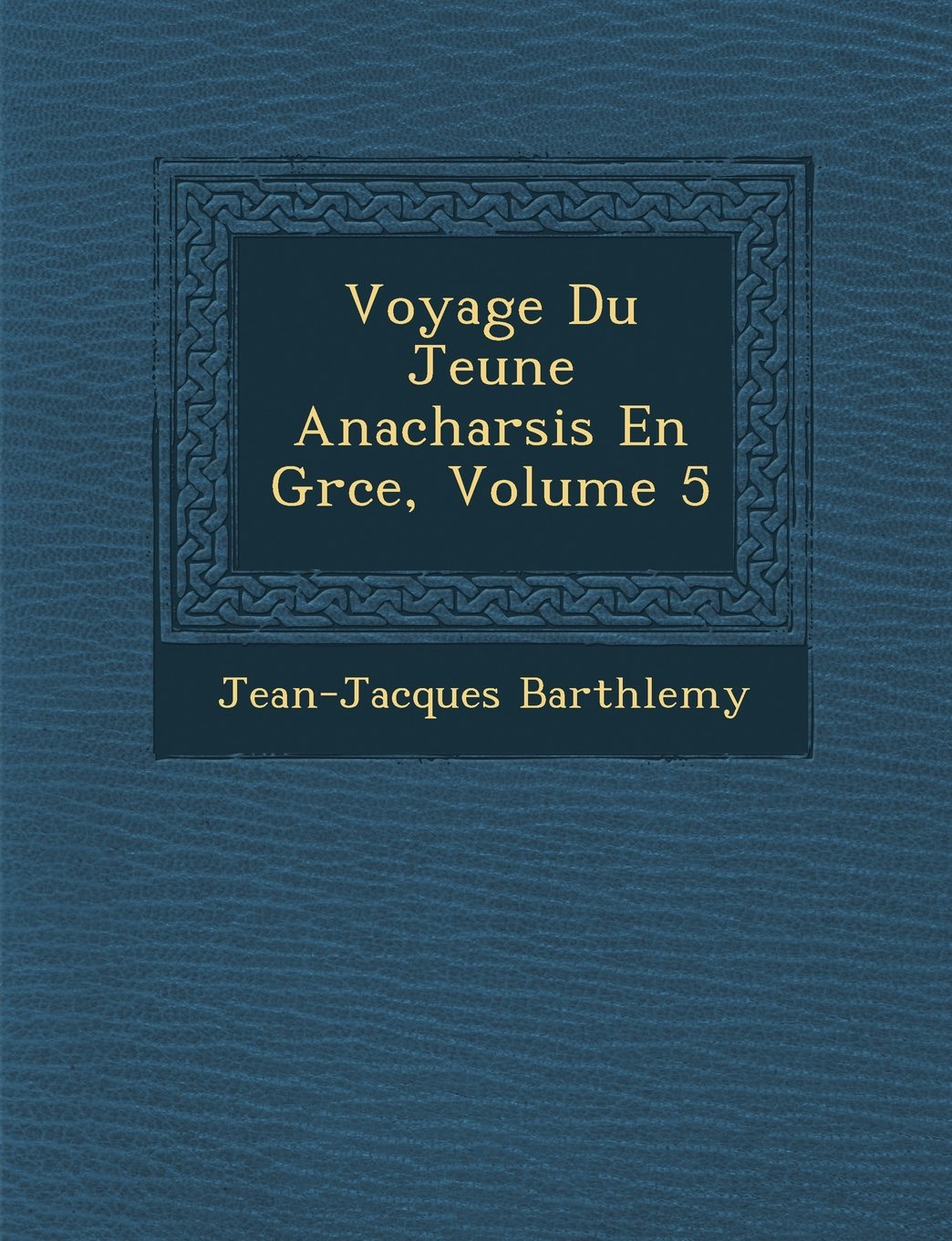 Read Online Voyage Du Jeune Anacharsis En Grce, Volume 5 (French Edition) pdf epub