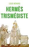 Hermès Trismégiste: Traduction complète précédée d'une étude sur l'origine des livres hermétiques